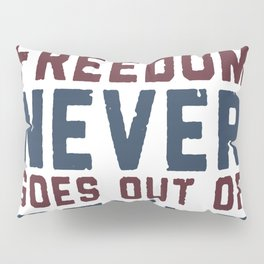 FREEDOM NEVER GOES OUT OF STYLE T-SHIRT Pillow Sham