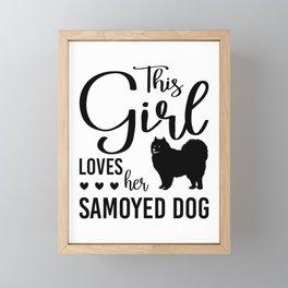 This Girl Loves Her Samoyed Dog bw Framed Mini Art Print