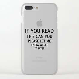 If you can read this .... Clear iPhone Case