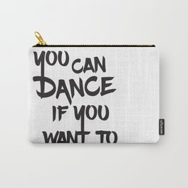 You can dance if you want to Carry-All Pouch
