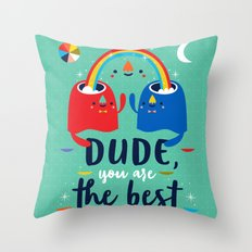 Dude, You Are The Best Throw Pillow