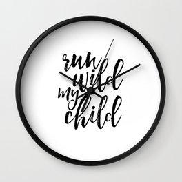 printable art, run wild my child, quote prints,typography art,kids room decor,nursery art,kids gift Wall Clock