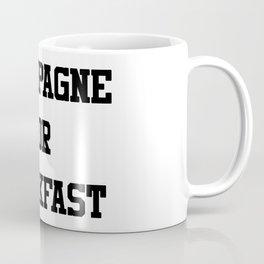 Champagne For Breakfast Coffee Mug
