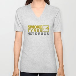 SMOKE TYRES NOT DRUGS v3 HQvector Unisex V-Neck