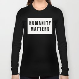 Humanity Matters Long Sleeve T-shirt