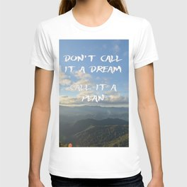 Don't call it a dream, call it a plan. T-shirt