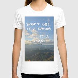 Don't call it a dream, call it a plan. T-shirt