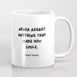 Never regret anything that made you smile. Quotes by Mark Twain Coffee Mug