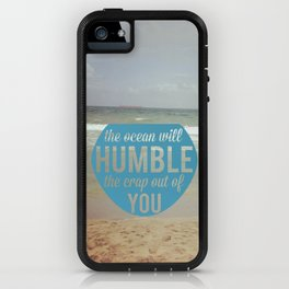 The Ocean Makes Us Humble iPhone Case