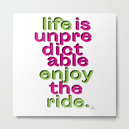 Life is unpredictable - enjoy the ride motivational quote positive Metal Print
