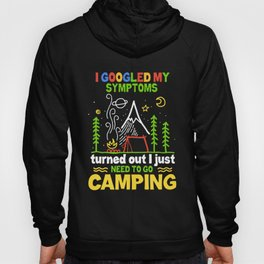 I googled my symptoms turned out I just need to go camping Hoody