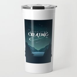Never Stop Creating Travel Mug