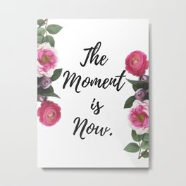 The Moment Is Now quote with flowers Metal Print