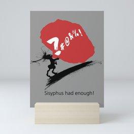 Sisyphus had enough! Mini Art Print