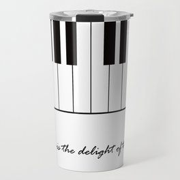 Music is the delight of the soul Travel Mug
