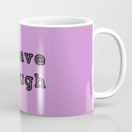 I have enough Coffee Mug