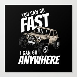 You Can Go Fast Can Go Anywhere Driver Canvas Print