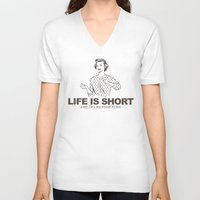 novelty V-neck T-shirts featuring Life is Short by Fuzzy Eggs