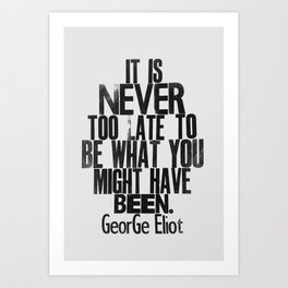 It Is Never Too Late - George Eliot - Letterpress print - Inspirational quote Art Print