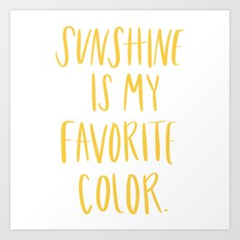 Sunshine Is My Favorite Color Art Print