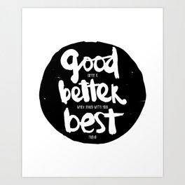 Good, Better, BEST Art Print