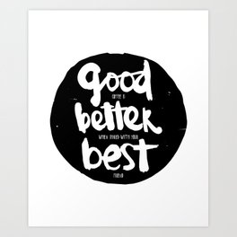 Good, Better, BEST Art Print