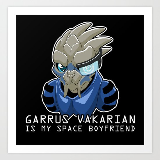 Garrus Vakarian Is My Space Boyfriend Art Print
