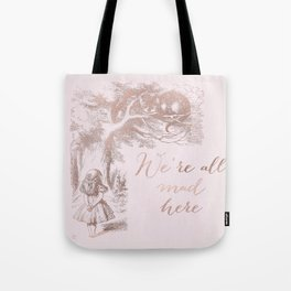 Alice in the rose gold - We're all mad here Tote Bag