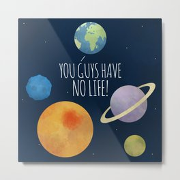 You Guys Have No Life! Metal Print