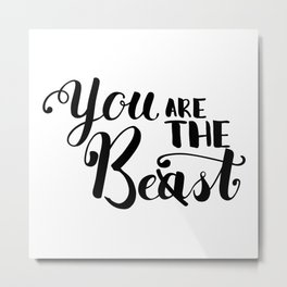 You Are The Best or Beast - Hand-drawn lettering inscription Metal Print