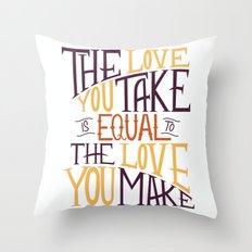 Love You Take, Love You Make Throw Pillow
