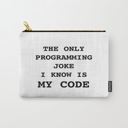 The only programming joke I know is my code Carry-All Pouch