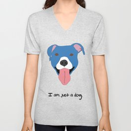 I am just a dog. Pit Bull. Unisex V-Neck