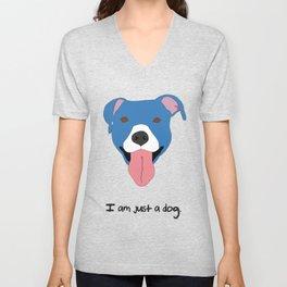 I am just a dog. Pit Bull. Unisex V-Neck