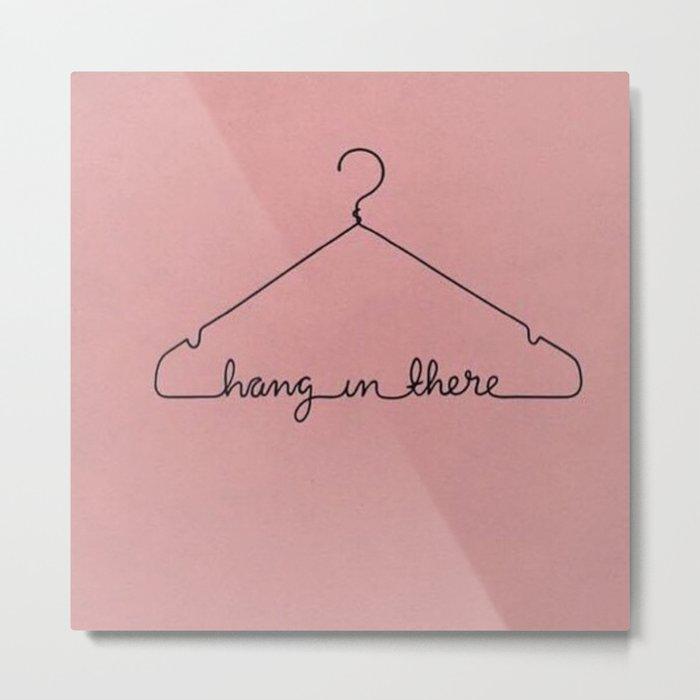 Hang In There. Metal Print