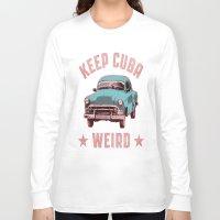 cuba Long Sleeve T-shirts featuring Weird Cuba by Tenacious Tees