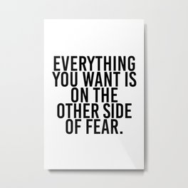 Everything you want is on the other side of fear Metal Print