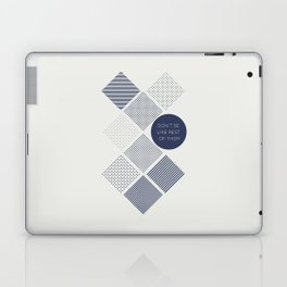 Don't be like rest of them Laptop & iPad Skin