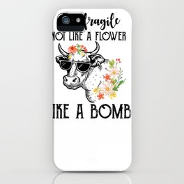 I'm Fragile Not Like A Flower Like A Bomb Heifer Cow Hoodie iPhone Case