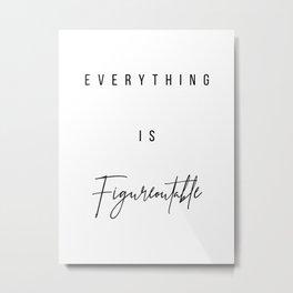 Everything Is Figureoutable Metal Print