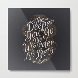 The Deeper You Go Metal Print