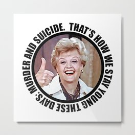 """Nihilistic quotes by Jessica Fletcher: """"That's how we stay young these days: murder and suicide."""" Metal Print"""