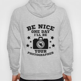 Be nice one day i'll be your photographer Hoody