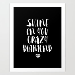 Shine on You Crazy Diamond black and white contemporary minimalism typography design home wall decor Art Print