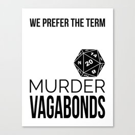 We Prefer the Term Murder Vagabonds | DND Rp Roleplaying D&D Canvas Print