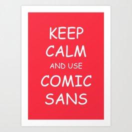 Keep Calm and Use Comic Sans Art Print