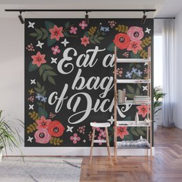 Eat A Bag Of Dicks, Funny Pretty Cute Offensive Quote Wall Mural