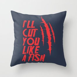 I'll cut you like a fish! Throw Pillow