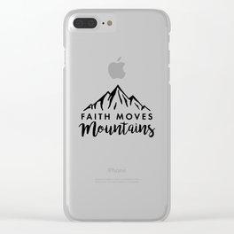Faith Quote - Faith Moves Mountains Clear iPhone Case