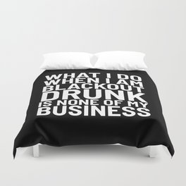 What I Do When I am Blackout Drunk is None of My Business (Black & White) Duvet Cover